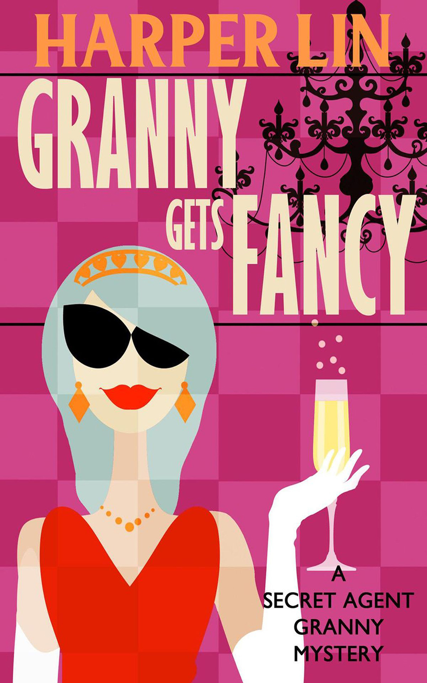 Book 6 2019 Granny Gets Fancy - A Secret Agent Granny Mysteries by Harper Lin