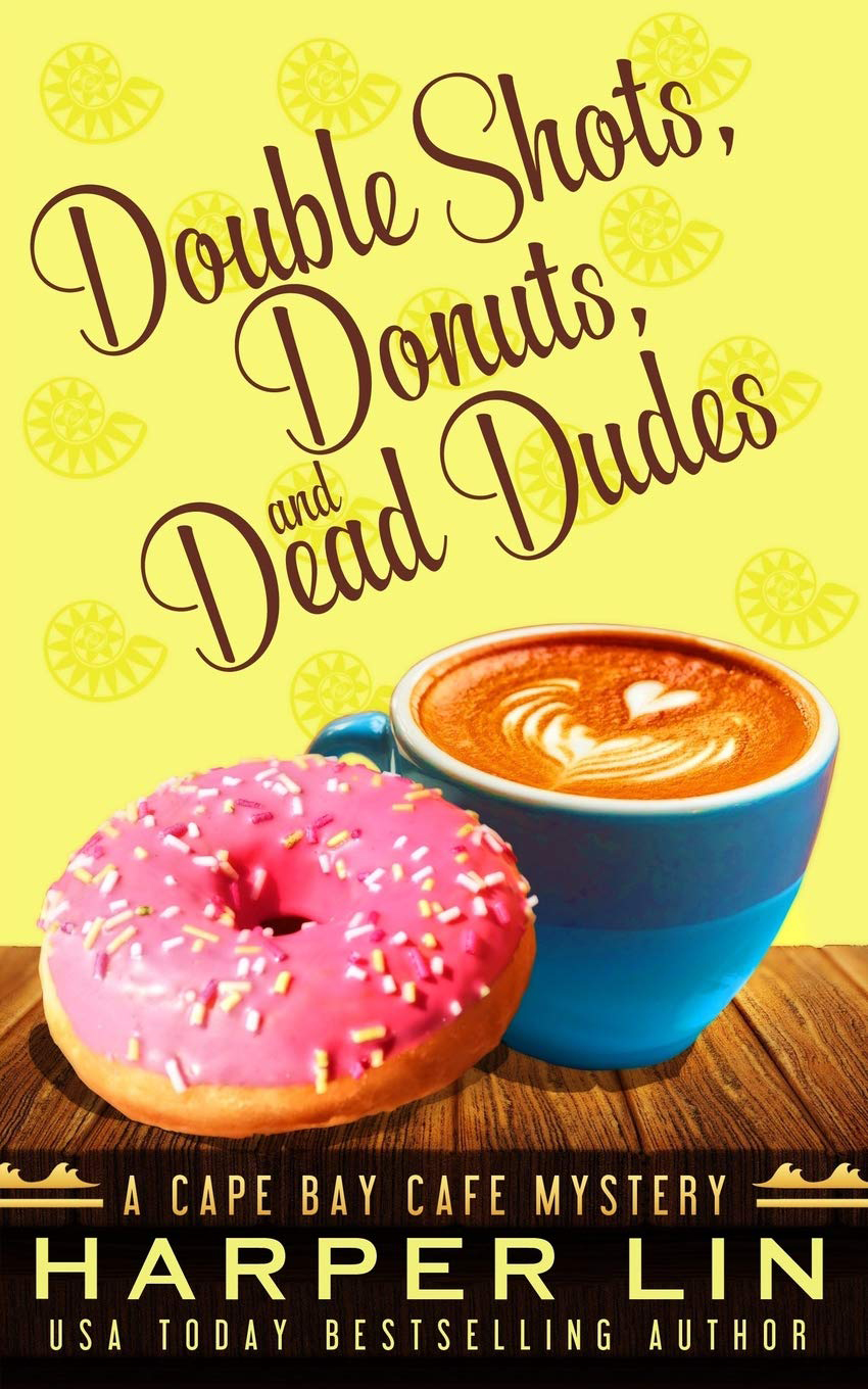 Book 8 2018 Double Shots, Donuts, and Dead Dudes - A Cape Bay Cafe Mystery by Harper Lin